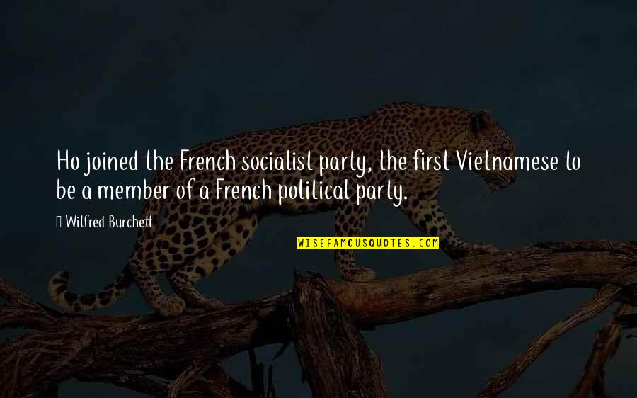 Vietnamese Quotes By Wilfred Burchett: Ho joined the French socialist party, the first