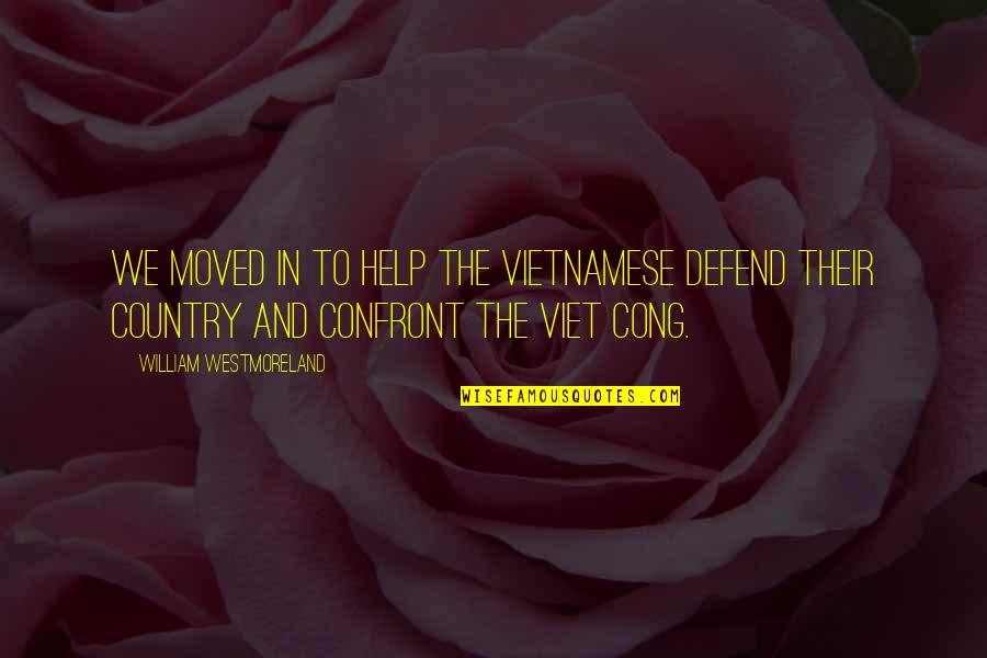 Vietnamese Quotes By William Westmoreland: We moved in to help the Vietnamese defend