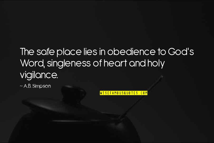 Vigilance Quotes By A.B. Simpson: The safe place lies in obedience to God's
