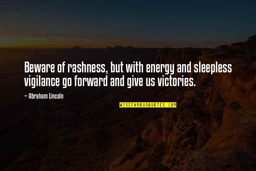 Vigilance Quotes By Abraham Lincoln: Beware of rashness, but with energy and sleepless