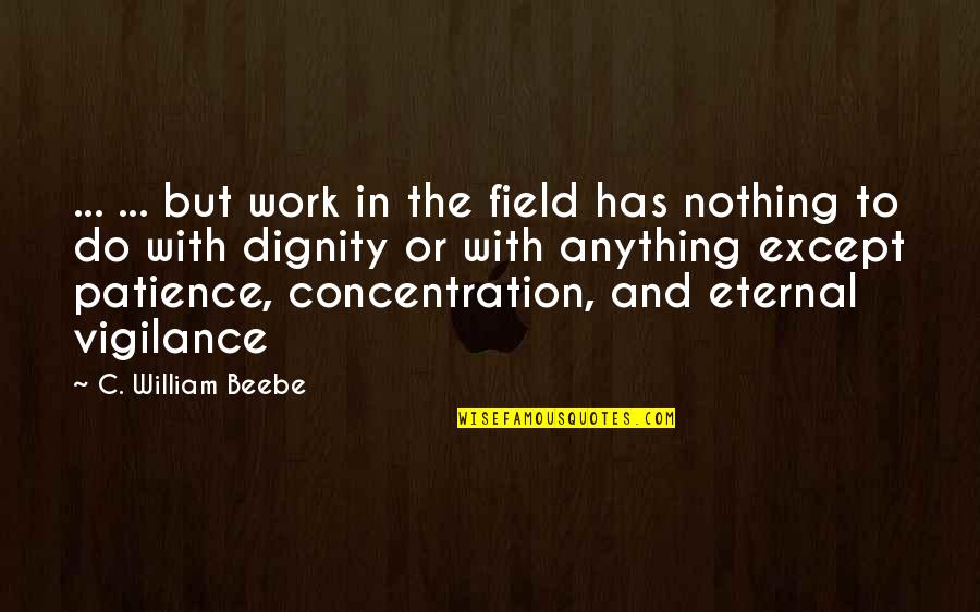 Vigilance Quotes By C. William Beebe: ... ... but work in the field has