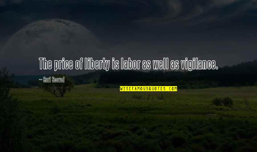 Vigilance Quotes By Carl Scovel: The price of liberty is labor as well
