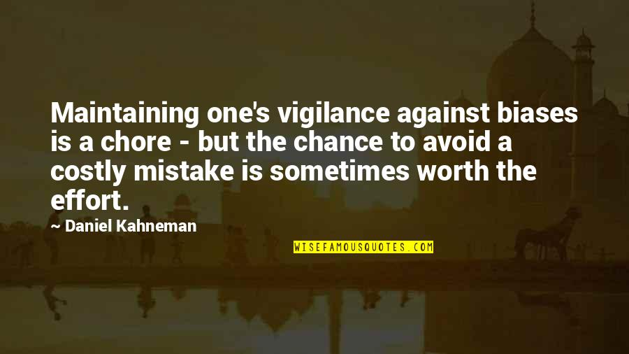 Vigilance Quotes By Daniel Kahneman: Maintaining one's vigilance against biases is a chore