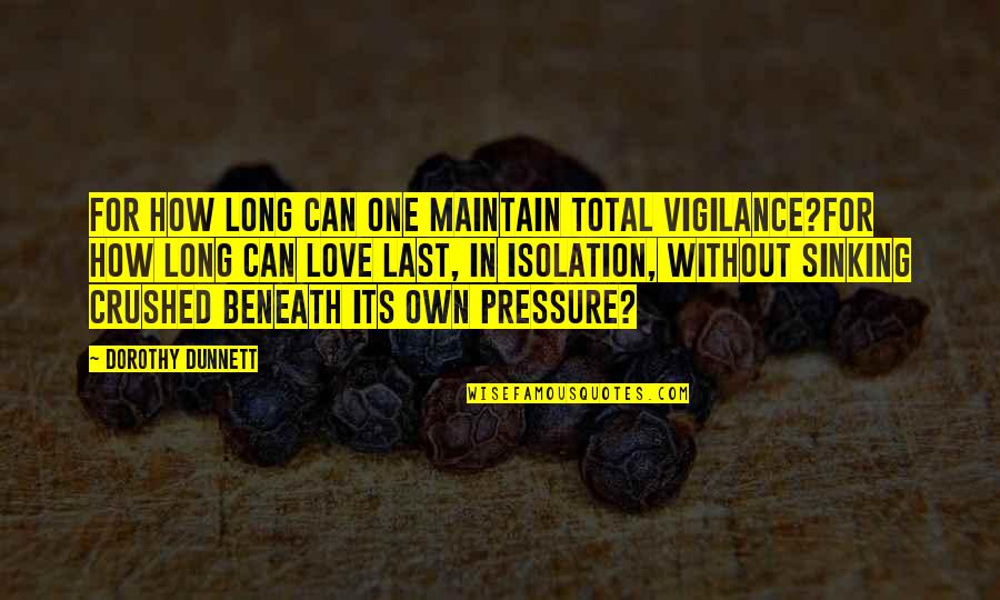 Vigilance Quotes By Dorothy Dunnett: For how long can one maintain total vigilance?For