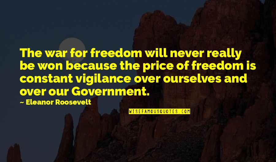 Vigilance Quotes By Eleanor Roosevelt: The war for freedom will never really be