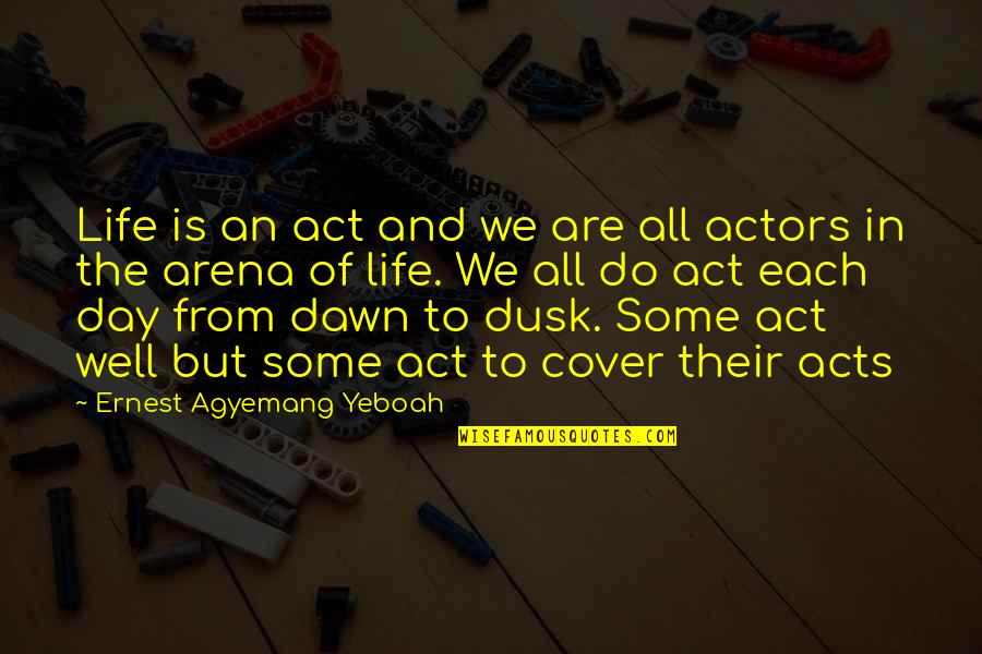 Vigilance Quotes By Ernest Agyemang Yeboah: Life is an act and we are all