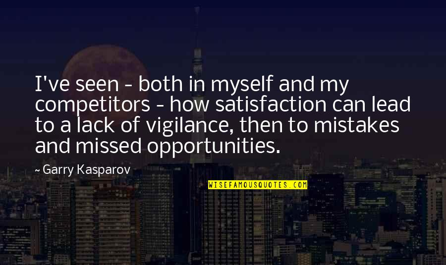 Vigilance Quotes By Garry Kasparov: I've seen - both in myself and my