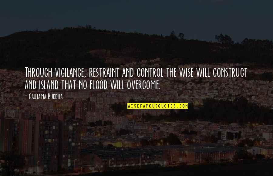 Vigilance Quotes By Gautama Buddha: Through vigilance, restraint and control the wise will
