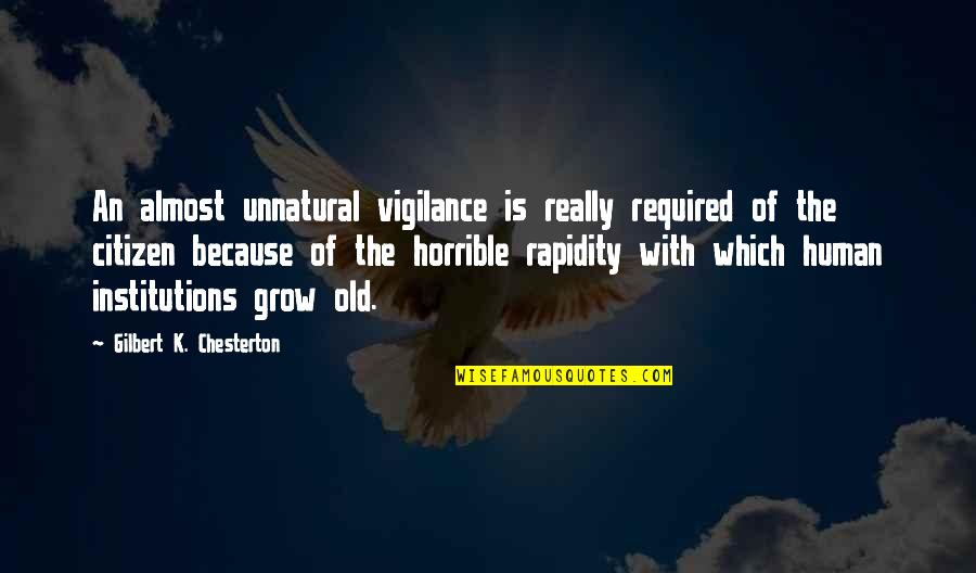Vigilance Quotes By Gilbert K. Chesterton: An almost unnatural vigilance is really required of