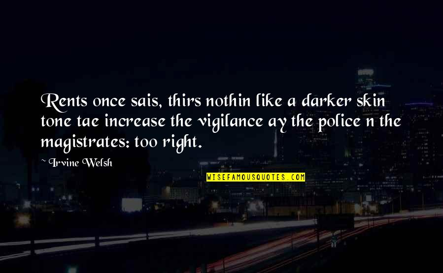 Vigilance Quotes By Irvine Welsh: Rents once sais, thirs nothin like a darker
