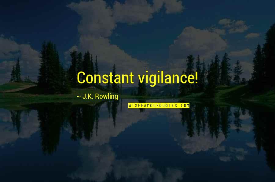 Vigilance Quotes By J.K. Rowling: Constant vigilance!