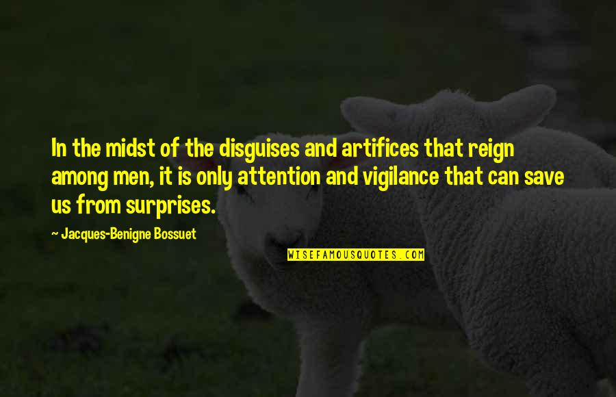 Vigilance Quotes By Jacques-Benigne Bossuet: In the midst of the disguises and artifices