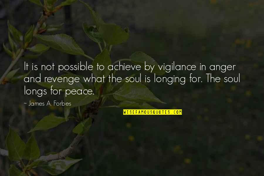 Vigilance Quotes By James A. Forbes: It is not possible to achieve by vigilance