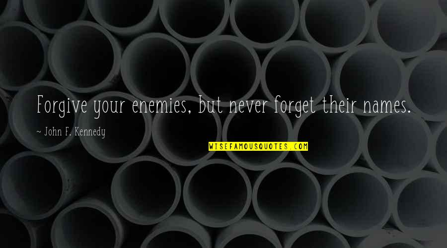 Vigilance Quotes By John F. Kennedy: Forgive your enemies, but never forget their names.