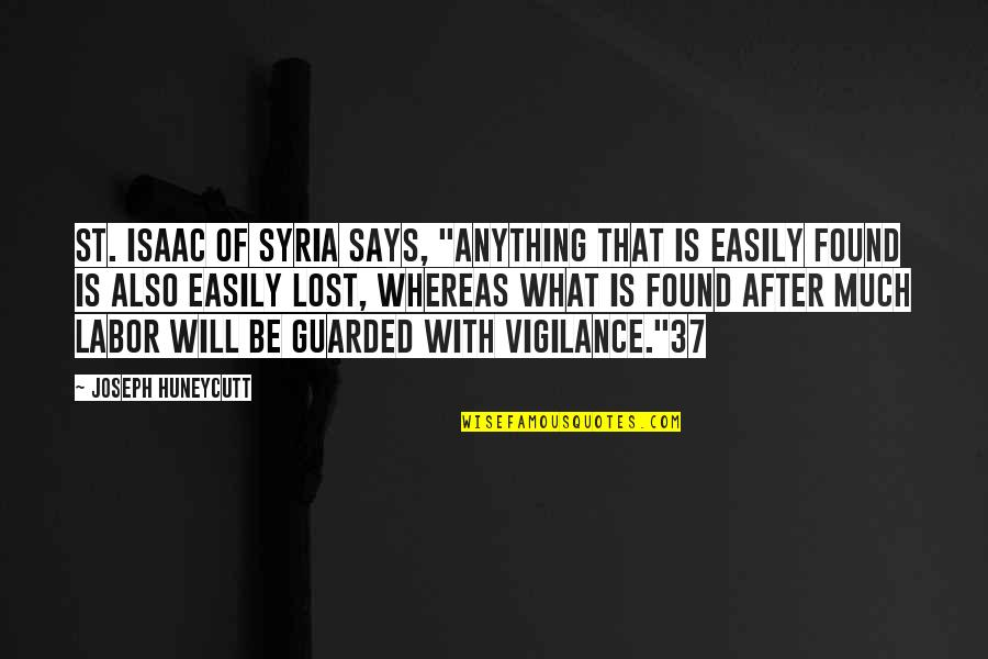 "Vigilance Quotes By Joseph Huneycutt: St. Isaac of Syria says, ""Anything that is"