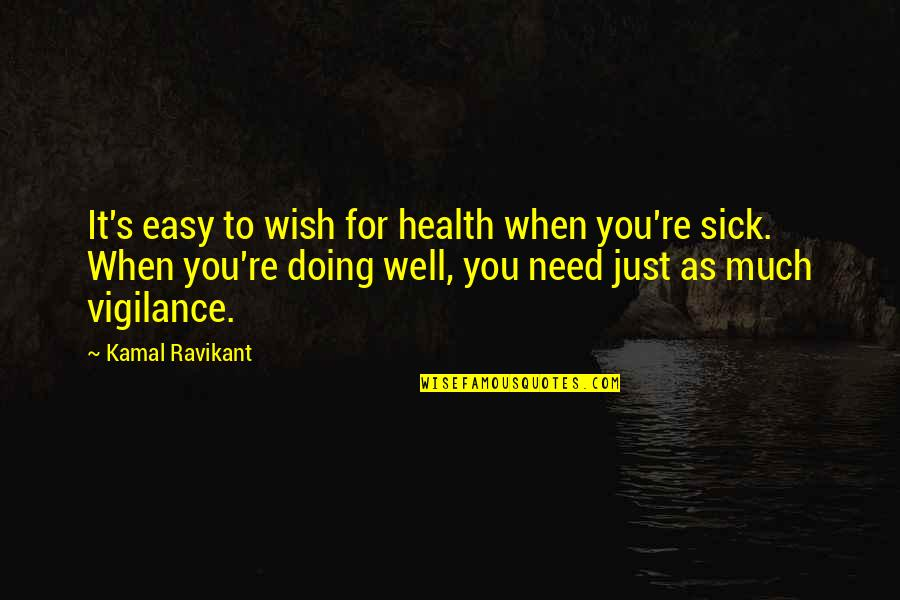 Vigilance Quotes By Kamal Ravikant: It's easy to wish for health when you're