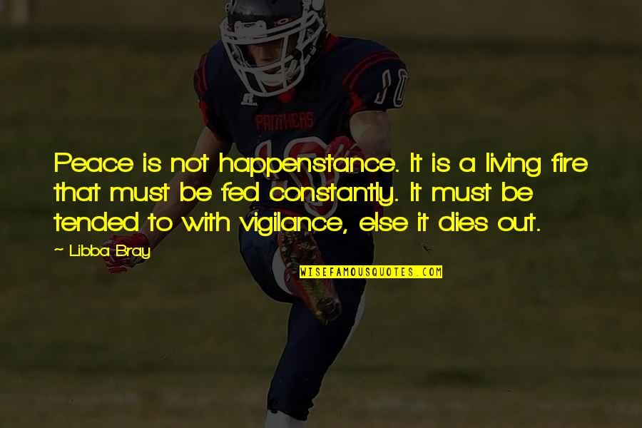 Vigilance Quotes By Libba Bray: Peace is not happenstance. It is a living