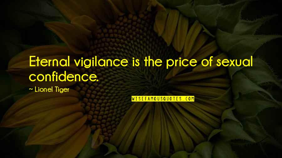 Vigilance Quotes By Lionel Tiger: Eternal vigilance is the price of sexual confidence.