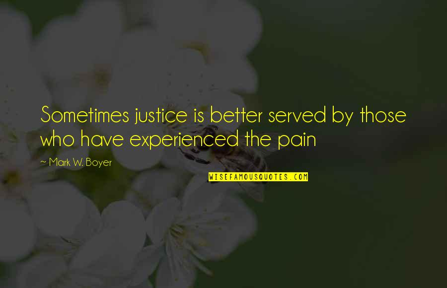 Vigilance Quotes By Mark W. Boyer: Sometimes justice is better served by those who