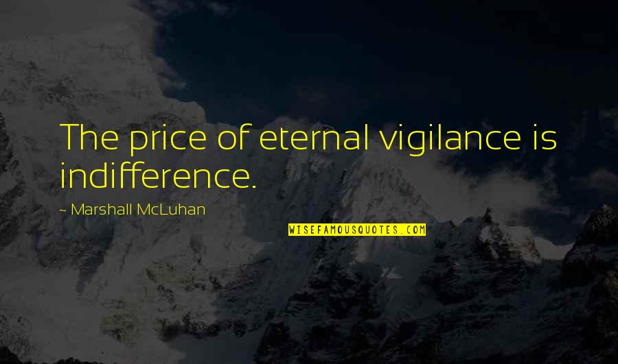 Vigilance Quotes By Marshall McLuhan: The price of eternal vigilance is indifference.