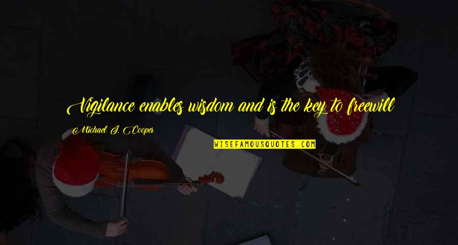 Vigilance Quotes By Michael J. Cooper: Vigilance enables wisdom and is the key to