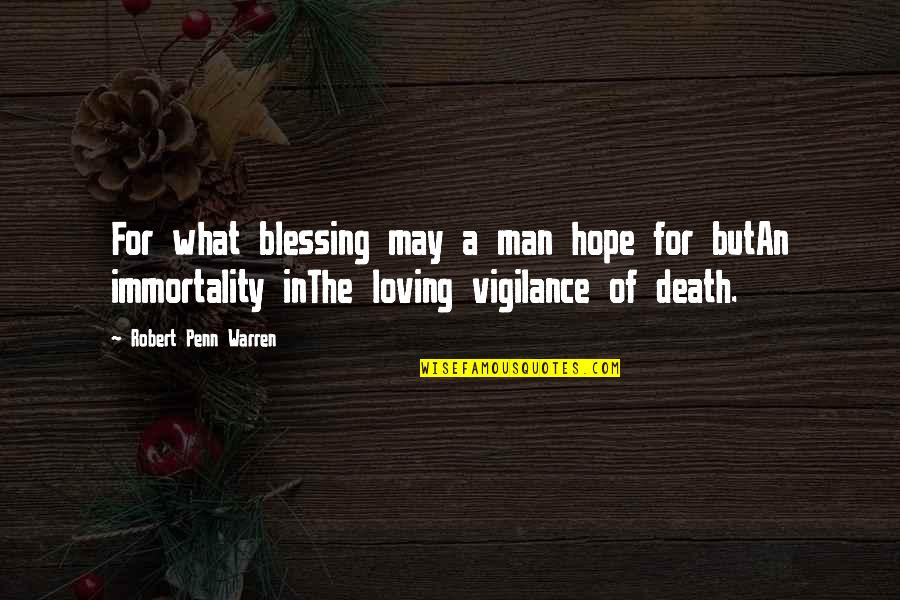 Vigilance Quotes By Robert Penn Warren: For what blessing may a man hope for