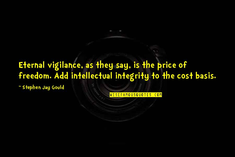 Vigilance Quotes By Stephen Jay Gould: Eternal vigilance, as they say, is the price