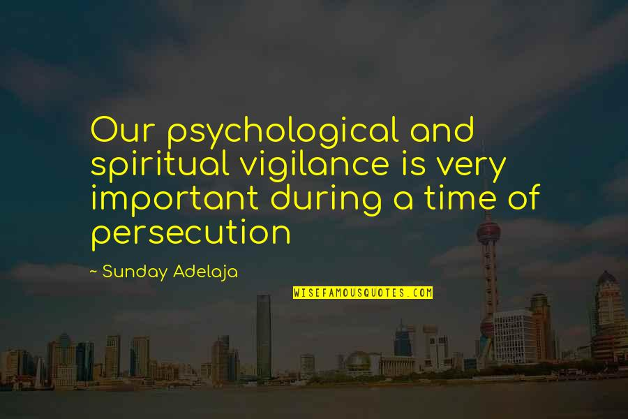 Vigilance Quotes By Sunday Adelaja: Our psychological and spiritual vigilance is very important