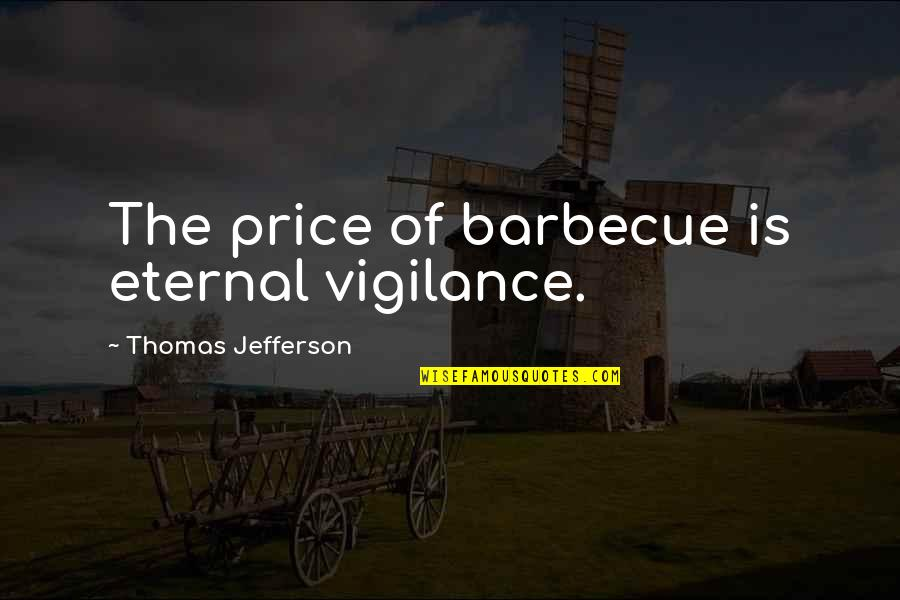 Vigilance Quotes By Thomas Jefferson: The price of barbecue is eternal vigilance.