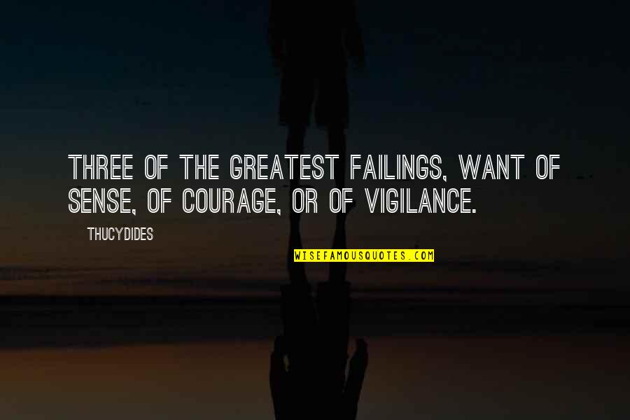 Vigilance Quotes By Thucydides: Three of the greatest failings, want of sense,