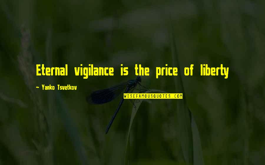 Vigilance Quotes By Yanko Tsvetkov: Eternal vigilance is the price of liberty