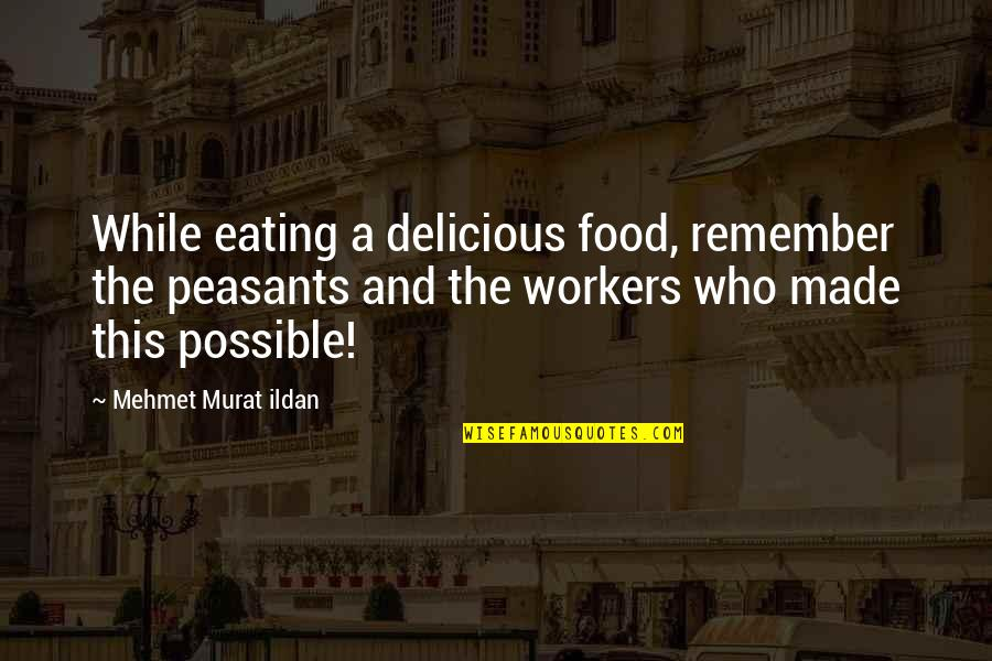 Vigilantism Is Bad Quotes By Mehmet Murat Ildan: While eating a delicious food, remember the peasants
