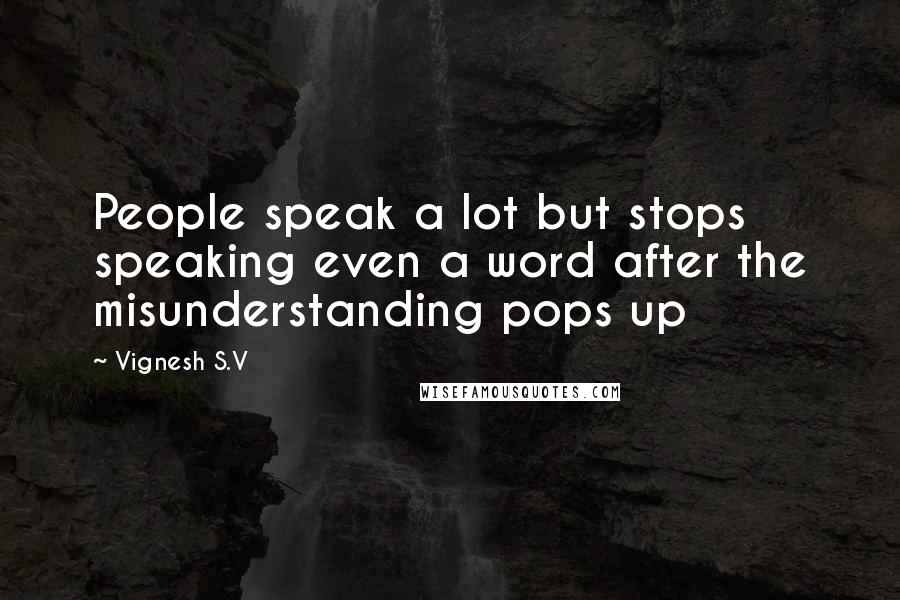 Vignesh S.V quotes: People speak a lot but stops speaking even a word after the misunderstanding pops up
