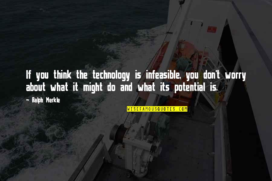 Vijay Amritraj Quotes By Ralph Merkle: If you think the technology is infeasible, you