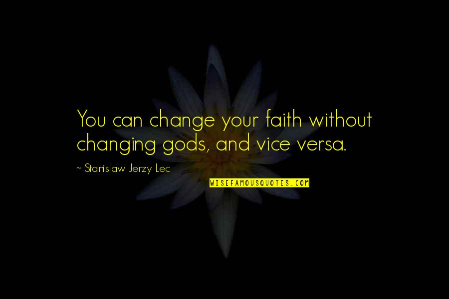 Vijay Amritraj Quotes By Stanislaw Jerzy Lec: You can change your faith without changing gods,