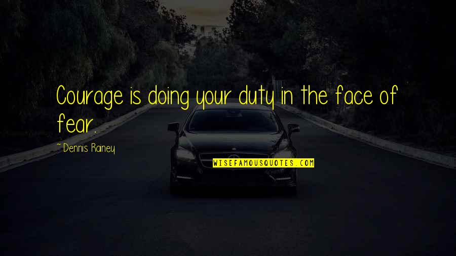 Vijayadasami 2010 Quotes By Dennis Rainey: Courage is doing your duty in the face