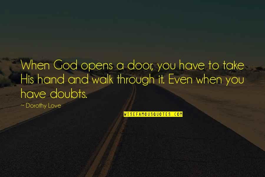 Vijayadasami 2010 Quotes By Dorothy Love: When God opens a door, you have to