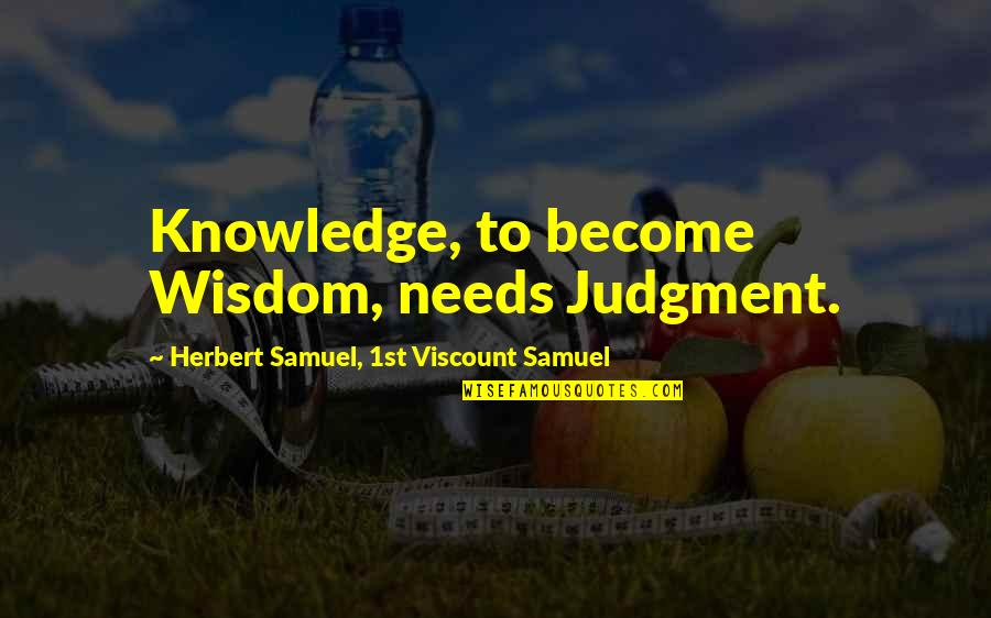 Vijayadasami 2010 Quotes By Herbert Samuel, 1st Viscount Samuel: Knowledge, to become Wisdom, needs Judgment.