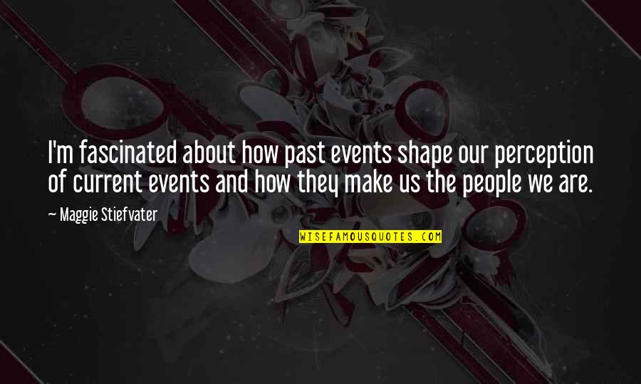 Vijayadasami 2010 Quotes By Maggie Stiefvater: I'm fascinated about how past events shape our