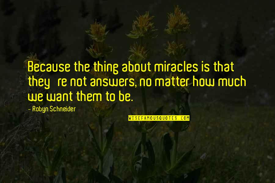 Vijayadasami 2010 Quotes By Robyn Schneider: Because the thing about miracles is that they're