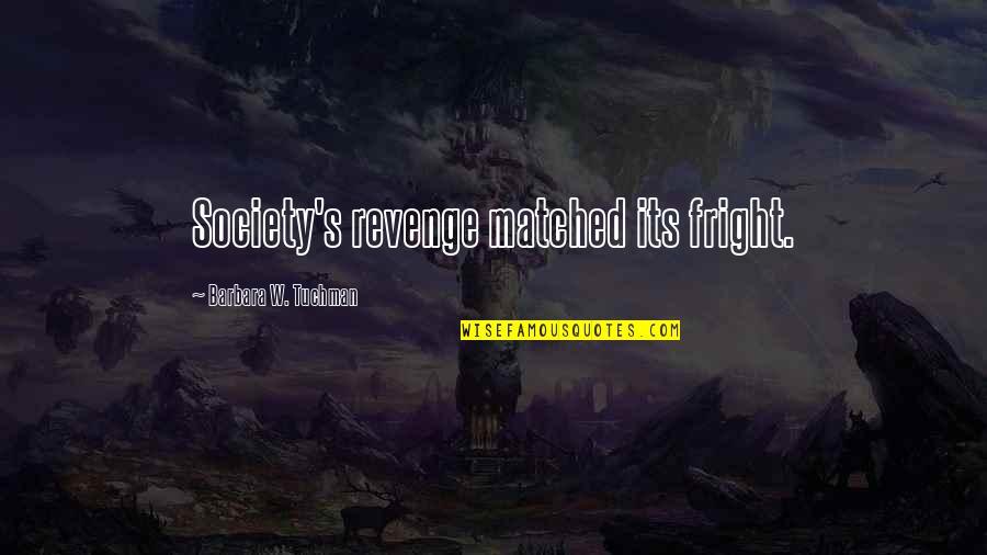 Vijayadashami 2014 Telugu Quotes By Barbara W. Tuchman: Society's revenge matched its fright.