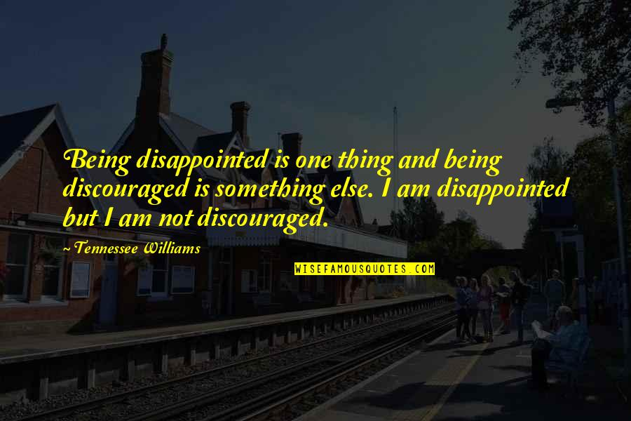 Vijayadashami 2014 Telugu Quotes By Tennessee Williams: Being disappointed is one thing and being discouraged