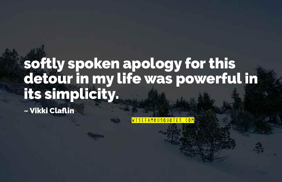 Vikki Quotes By Vikki Claflin: softly spoken apology for this detour in my