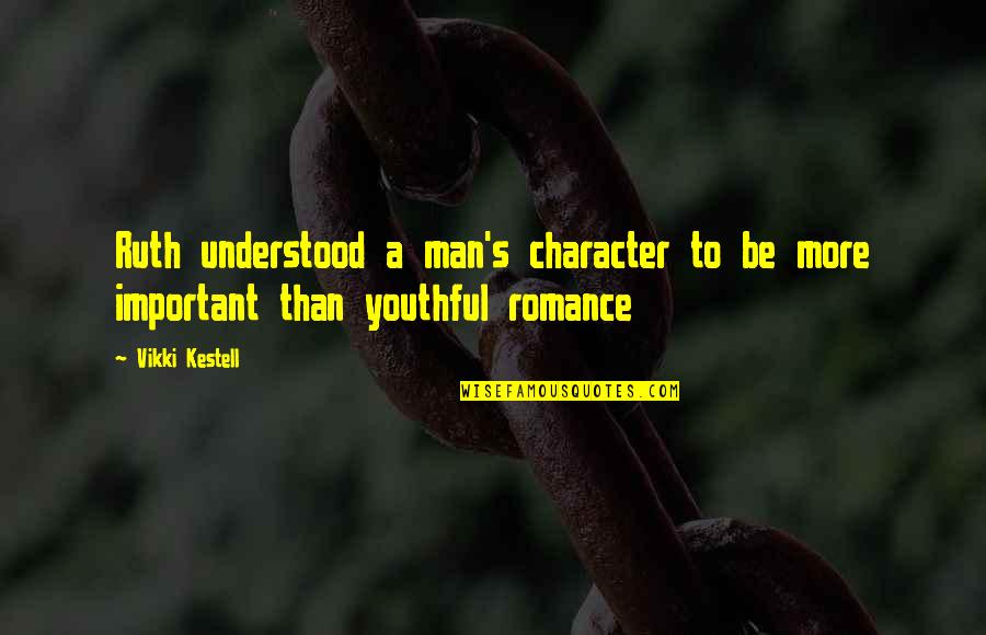 Vikki Quotes By Vikki Kestell: Ruth understood a man's character to be more