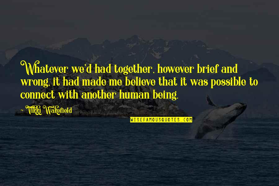 Vikki Quotes By Vikki Wakefield: Whatever we'd had together, however brief and wrong,