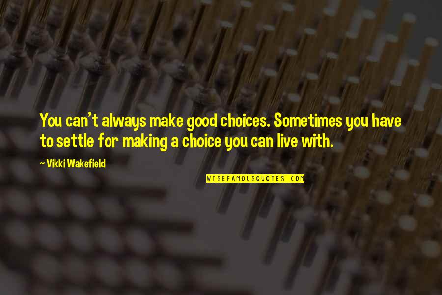 Vikki Quotes By Vikki Wakefield: You can't always make good choices. Sometimes you