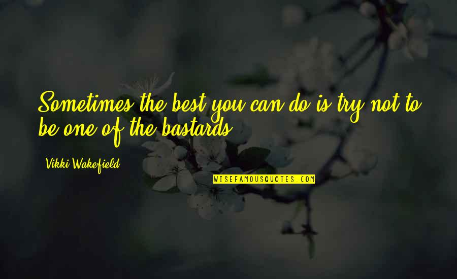 Vikki Quotes By Vikki Wakefield: Sometimes the best you can do is try