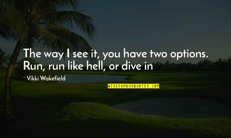 Vikki Quotes By Vikki Wakefield: The way I see it, you have two