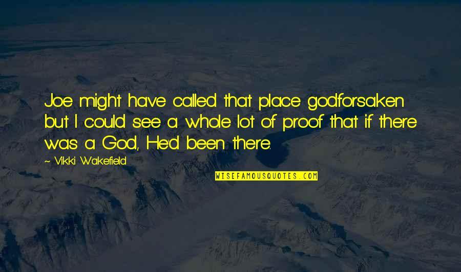 Vikki Quotes By Vikki Wakefield: Joe might have called that place godforsaken but
