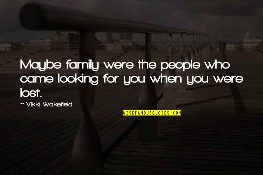 Vikki Quotes By Vikki Wakefield: Maybe family were the people who came looking